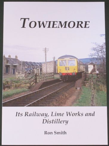 Towiemore - Its Railway, Lime Works and Distillery, by Ron Smith